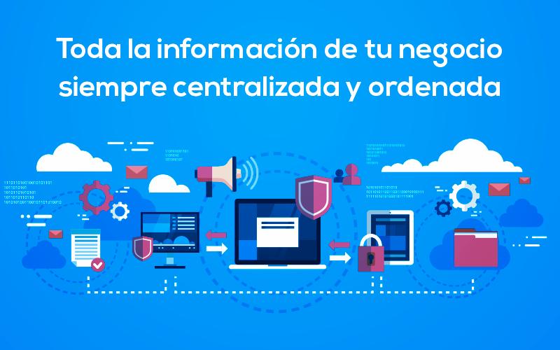 Mantén toda la información de tu empresa organizada y centralizada, en la nube, siempre accesible